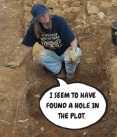 """Ruth in archaeological trench, speech bubble saying """"I seem to have found a hole in the plot."""""""